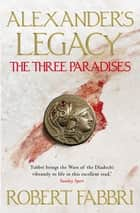 The Three Paradises - Perfect for fans of Simon Scarrow and Bernard Cornwell ebook by