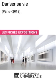 Danser sa vie (Paris - 2012) - Les Fiches Exposition d'Universalis ebook by Kobo.Web.Store.Products.Fields.ContributorFieldViewModel