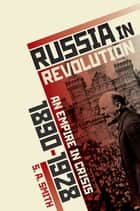 Russia in Revolution - An Empire in Crisis, 1890 to 1928 ebook by S. A. Smith