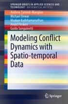 Modeling Conflict Dynamics with Spatio-temporal Data ebook by Andrew Zammit-Mangion, Michael Dewar, Visakan Kadirkamanathan,...