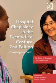 Hospital Chaplaincy in the Twenty-first Century - The Crisis of Spiritual Care on the NHS ebook by Revd Dr Christopher Swift