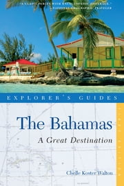 Explorer's Guide Bahamas: A Great Destination ebook by Chelle Koster-Walton