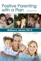 Positive Parenting with a Plan ebook by Matthew Johnson