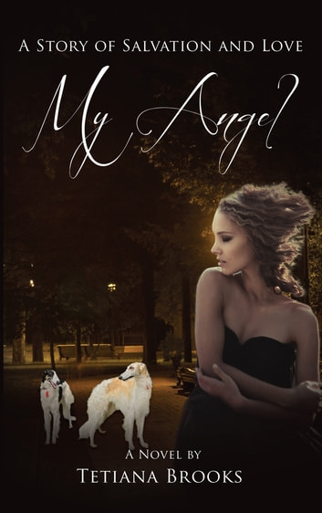 My Angel - A Story of Salvation and Love In Two Parts ebook by Tetiana Brooks