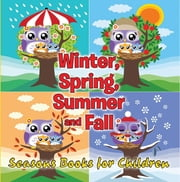 Winter, Spring, Summer and Fall: Seasons Books for Children - Early Learning Books K-12 ebook by Speedy Publishing LLC