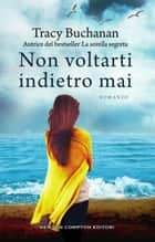 Non voltarti indietro mai eBook by Tracy Buchanan