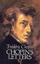 Chopin's Letters ebook by Frederic Chopin, E. L. Voynich