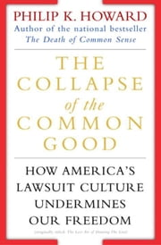 The Collapse of the Common Good - How America's Lawsuit Culture Undermines Our Freedom ebook by Philip K. Howard