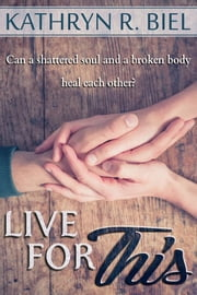 Live For This ebook by Kathryn R. Biel