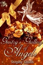 Gentry's Gallery of Angels ebook by Stephy Smith