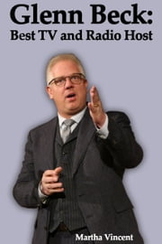 Glenn Beck: Best TV and Radio Host ebook by Martha Vincent