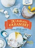 Kitchen Creamery - Making Yogurt, Butter & Cheese at Home ebook by Louella Hill, Erin Kunkel