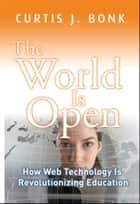 The World Is Open ebook by Curtis J. Bonk