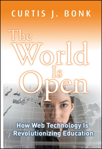 The World Is Open - How Web Technology Is Revolutionizing Education ebook by Curtis J. Bonk