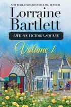 Life On Victoria Square Volume I ebook by Lorraine Bartlett