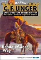 G. F. Unger Sonder-Edition - Folge 040 - Kendall Canes Weg ebook by G. F. Unger