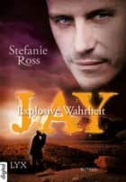 Jay - Explosive Wahrheit ebook by Stefanie Ross