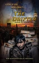 The Drifter: A Story of Gods Among Humanity ebook by Jason P. Crawford