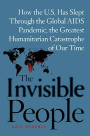 The Invisible People - How the U.S. Has Slept Through the Global AIDS Pan ebook by Greg Behrman