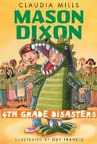 Mason Dixon: Fourth-Grade Disasters ebook by Claudia Mills,Guy Francis