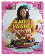 Aarti Paarti - An American Kitchen with an Indian Soul ebook by Aarti Sequeira,Ree Drummond