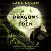 Dragons of Eden, The - Speculations on the Evolution of Human Intelligence audiobook by Carl Sagan
