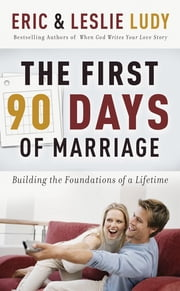 The First 90 Days of Marriage ebook by Eric Ludy,Leslie Ludy