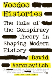 Voodoo Histories - The Role of the Conspiracy Theory in Shaping Modern History ebook by David Aaronovitch