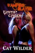 Vampire Slayer Vamp Candy ebook by Cat Wilder