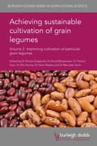 Achieving sustainable cultivation of grain legumes Volume 2 - Improving cultivation of particular grain legumes ebook by Dr Shoba Sivasankar, Dr David Bergvinson, Dr Pooran Gaur,...