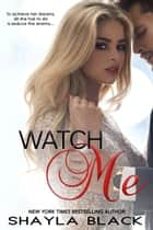 Watch Me ebook by Shayla Black