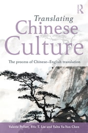 Translating Chinese Culture - The process of Chinese--English translation ebook by Valerie Pellatt,Eric T. Liu,Yalta Ya-Yun Chen
