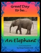 Great Day To Be An Elephant - A Let's Pretend Book ebook by Rose Pembrook