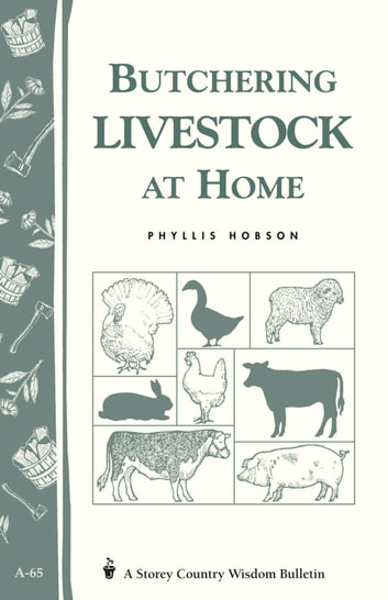 Butchering Livestock at Home - Storey's Country Wisdom Bulletin A-65 ebook by Phyllis Hobson