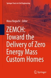 ZEMCH: Toward the Delivery of Zero Energy Mass Custom Homes ebook by Masa Noguchi