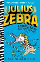 Julius Zebra: Entangled with the Egyptians! ebook by Gary Northfield, Gary Northfield