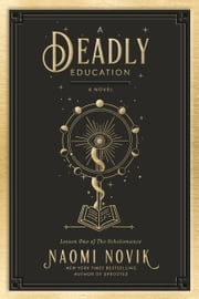 A Deadly Education - A Novel e-kirjat by Naomi Novik