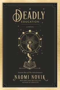 A Deadly Education - A Novel e-bog by Naomi Novik