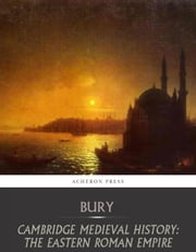 Cambridge Medieval History:The Eastern Roman Empire ebook by J.B Bury