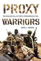 Proxy Warriors ebook by Ariel Ahram