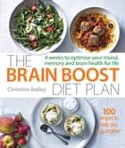 The Brain Boost Diet Plan - The 30-Day Plan to Boost Your Memory and Optimize Your Brain Health ebook by Christine Bailey