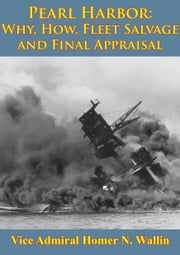Why, How, Fleet Salvage And Final Appraisal [Illustrated Edition] ebook by Vice Admiral Homer N. Wallin,Rear Admiral Ernest McNeill Eller USN