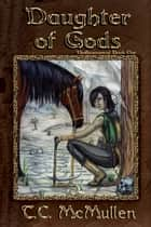 Daughter of Gods: Disillusionment Book One ebook by T.C. McMullen
