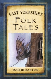 East Yorkshire Folk Tales ebook by Ingrid Barton