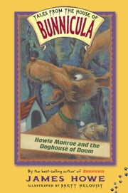 Howie Monroe and the Doghouse of Doom ebook by James Howe,Brett Helquist