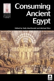 Consuming Ancient Egypt ebook by MacDonald, Sally