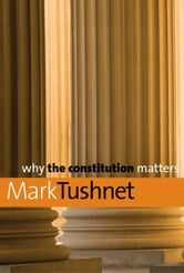 Why the Constitution Matters ebook by Mark Tushnet
