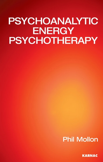 Psychoanalytic Energy Psychotherapy ebook by Phil Mollon