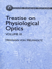 Treatise on Physiological Optics, Volume III ebook by Hermann von Helmholtz