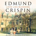 Love Lies Bleeding (A Gervase Fen Mystery) audiobook by Edmund Crispin